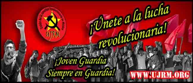 Únete a la lucha revolucionaria, Unión de la Juventud Revolucionaria de México